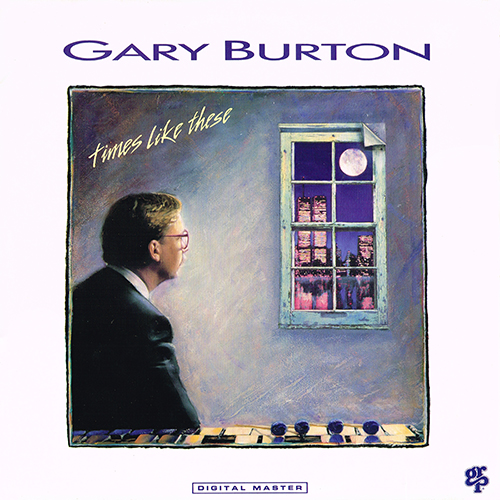 Gary Burton - Times Like These [GRP GR-9569] (1988)