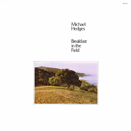 Michael Hedges - Breakfast In The Field [Windham Hill WH-1017] (1981)