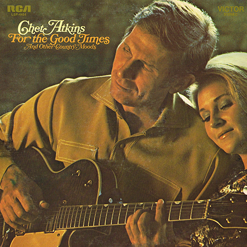 Chet Atkins - For The Good Times And Other Country Moods [RCA Records LSP-4464] (1971)
