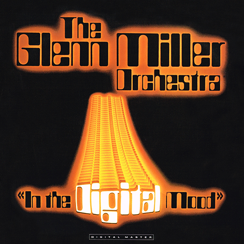 The Glenn Miller Orchestra - In The Digital Mood [GRP Records GRP-A-1002] (20 July 1983)