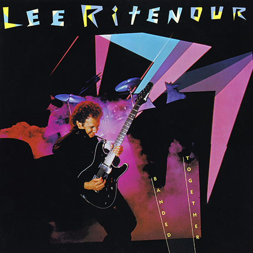 Lee Ritenour - Banded Together [Elektra Records 960 358-1] (18 May 1984)