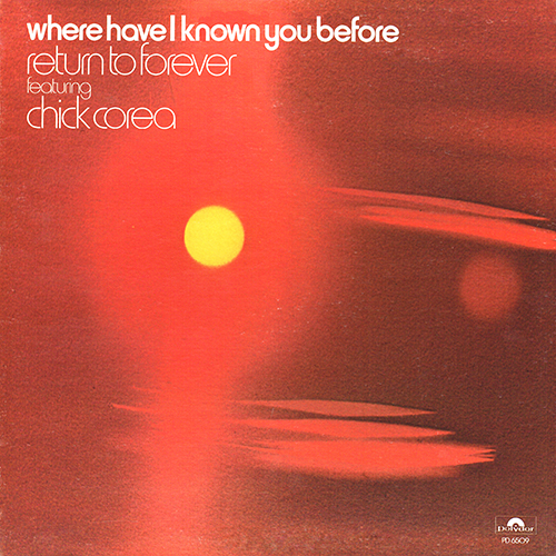 Return To Forever featuring Chick Corea - Where Have I Known You Before [Polydor PD 6509] (September 1974)