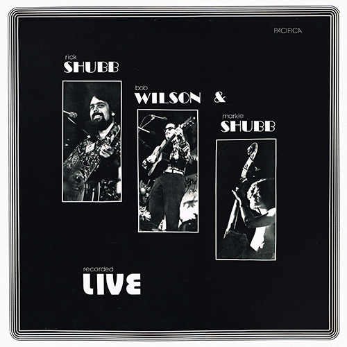 Shubb, Wilson And Shubb - Recorded Live [Pacifica Records SW001 PV 43787] (1976)
