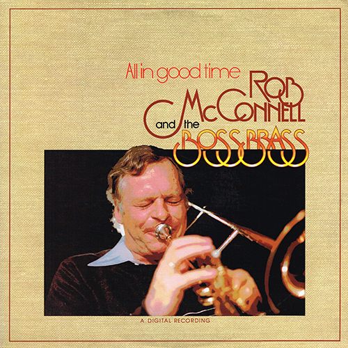 Rob McConnell & The Boss Brass - All In Good Time [Palo Alto Records PA8074] (1983)
